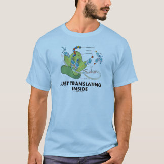 Just Translating Inside (Protein Synthesis) T-Shirt