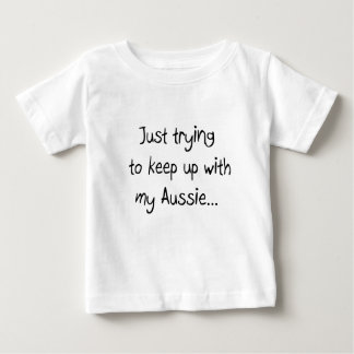 Just trying to keep up with my Aussie... Infant T-shirt
