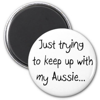 Just trying to keep up with my Aussie...Magnet 2 Inch Round Magnet