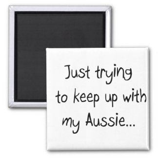 Just trying to keep up with my Aussie...Magnet 2 Inch Square Magnet