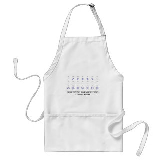 Just Trying To Understand Correlation Adult Apron