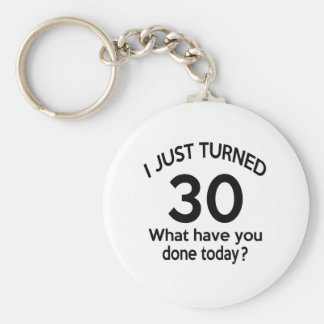 Just Turned 30 Basic Round Button Keychain