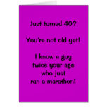 Just turned 40?  You're not old yet!  I know a ... Greeting Card