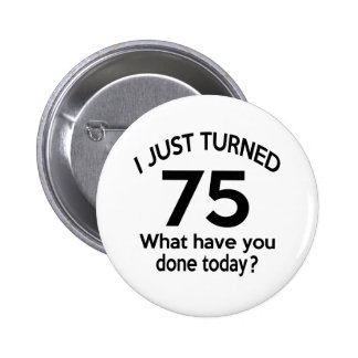 Just Turned 75 Pinback Button