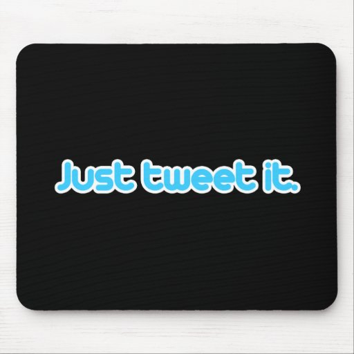 Just tweet it mouse pad