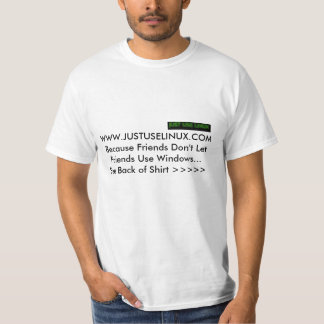 Just Use Linux Because... T-Shirt
