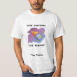Just Visiting the Planet Shirt