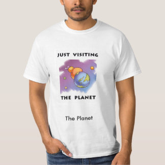 Just Visiting the Planet T-Shirt