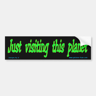 Just visiting this planet bumper sticker