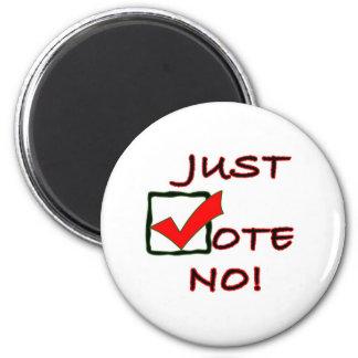 Just Vote No! political slogan 2 Inch Round Magnet
