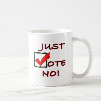 Just Vote No! political slogan Coffee Mug