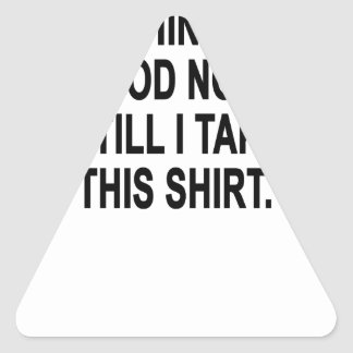 Just Wait 'Til I Take Off This Shirt T-Shirts.png Triangle Sticker