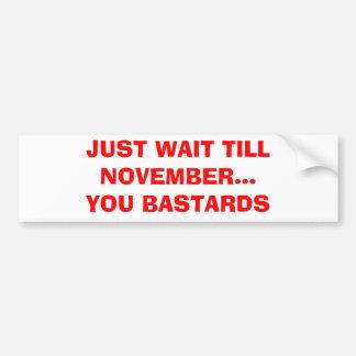 JUST WAIT TILL NOVEMBER...YOU BASTARDS CAR BUMPER STICKER