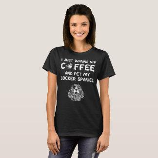 Just Wanna Sip Coffee and Pet My Cocker Spaniel T-Shirt