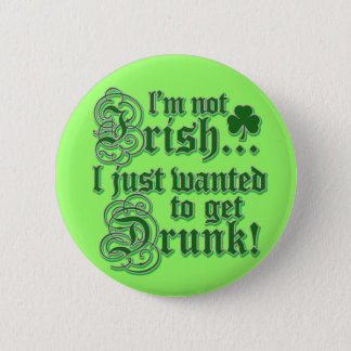 Just Wanted To Get DRUNK Pinback Button