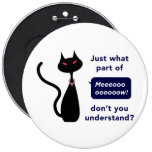 'Just what part of Meow don't you understand' Pinback Button