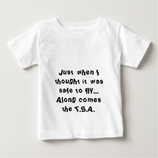 Just when I thought it was safe to fly,along co... Baby T-Shirt