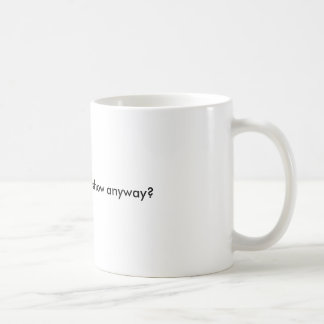 Just who runs this show anyway? coffee mugs