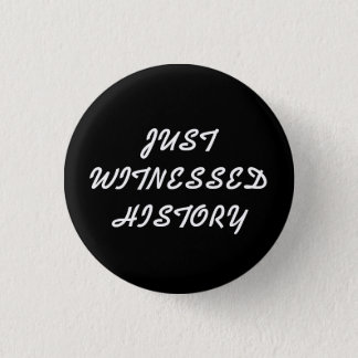 Just witnessed history party, wedding, birth favor button