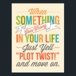 """Just Yell &quot;Plot Twist!&quot; And Move On Postcard<br><div class=""""desc"""">When Something Goes Wrong In Your Life,  Just Yell &quot;Plot Twist!&quot; And Move On Postcard.</div>"""