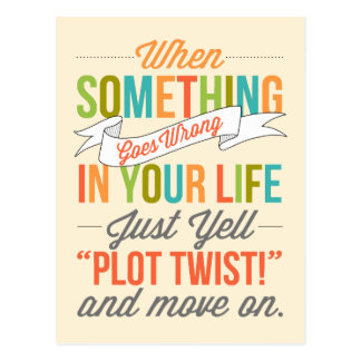 "Just Yell ""Plot Twist!"" And Move On Postcard"