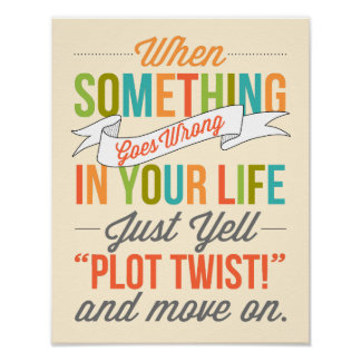 "Just Yell ""Plot Twist!"" Typography Print"