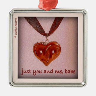 """just you and me, babe"" metal ornament"
