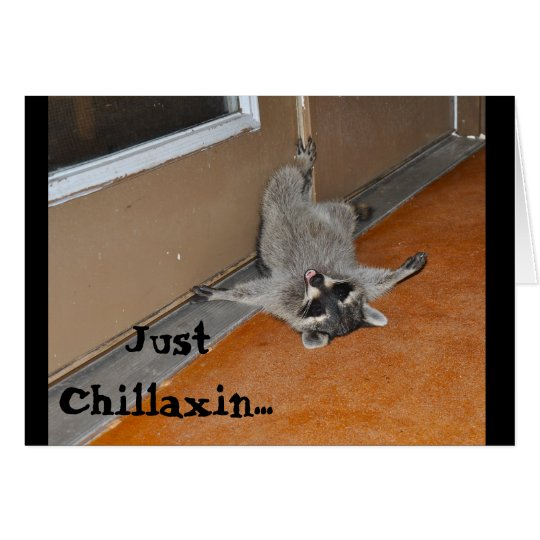 JustChillaxin......What about you??? Card