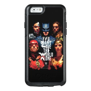 Justice League | You Can't Save The World Alone OtterBox iPhone 6/6s Case