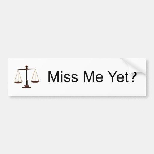Justice: Miss Me Yet? Car Bumper Sticker