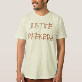 JUSTICE PEEKED!!! T-Shirt