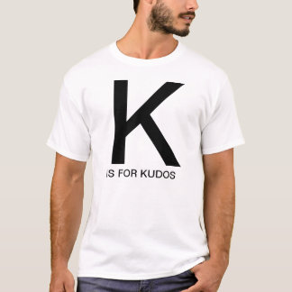 K is for Kudos T-Shirt