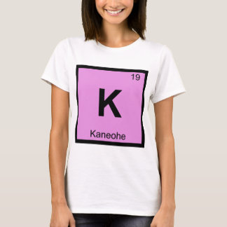 K - Kaneohe Oahu Hawaii Chemistry Periodic Table T-Shirt