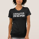 K-Pop Addict T-Shirt