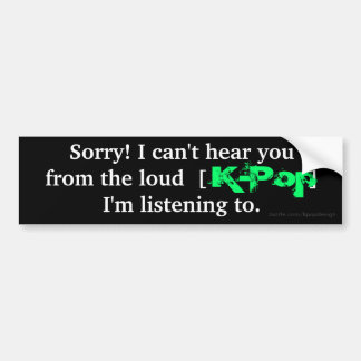 "K-Pop ""Sorry! I can't hear you..."" Bumper Sticker"