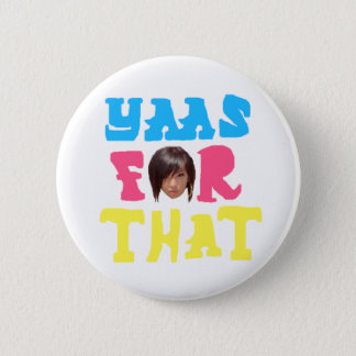 """k-Rizz says """"Yass For That"""" Pinback Button"""