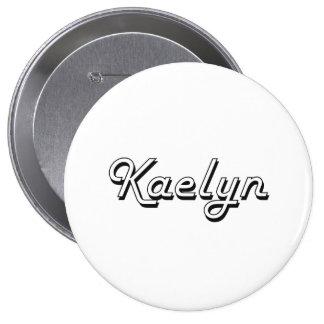 Kaelyn Classic Retro Name Design 4 Inch Round Button