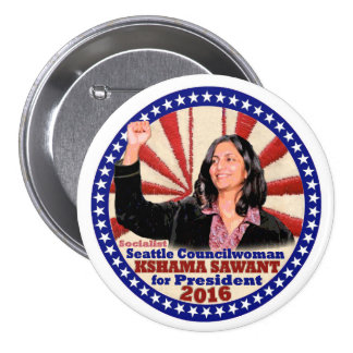 Kahama Sawant for President in 2016 Button