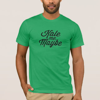 Kale Me, Maybe T-Shirt