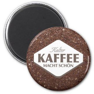 Kalter Kaffee Macht Schön Magnet 4