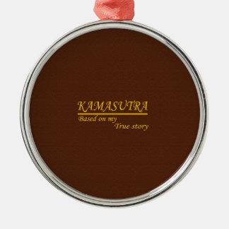 Kamasutra Based on My True Story Metal Ornament