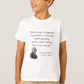 kant_quote_04d_judgement_stupidity.gif T-Shirt