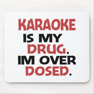 Karaoke is my Drug I'm over Dosed Mouse Pad