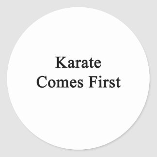 Karate Comes First Classic Round Sticker