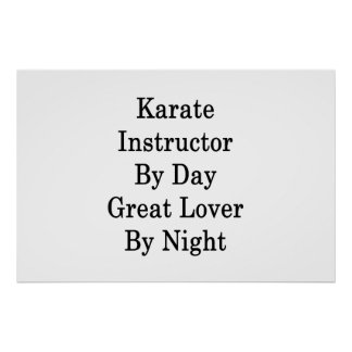Karate Instructor By Day Great Lover By Night Poster