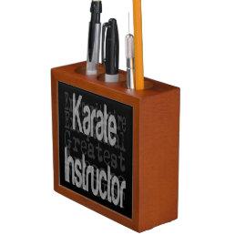 Karate Instructor Extraordinaire Pencil Holder