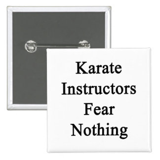 Karate Instructor Fear Nothing Pinback Buttons