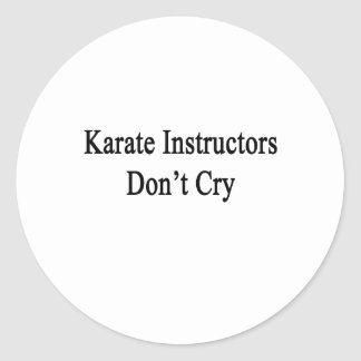 Karate Instructors Don't Cry Classic Round Sticker