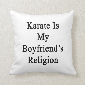 Karate Is My Boyfriend's Religion Pillow