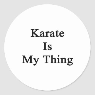 Karate Is My Thing Classic Round Sticker